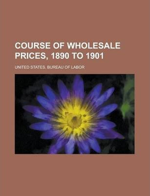Course of Wholesale Prices, 1890 to 1901