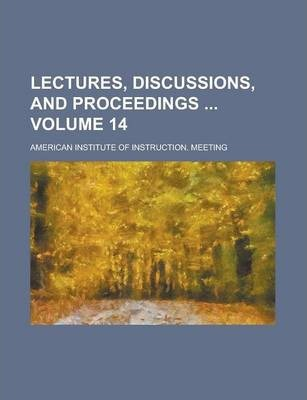 Lectures, Discussions, and Proceedings Volume 14