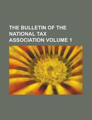 The Bulletin of the National Tax Association Volume 1