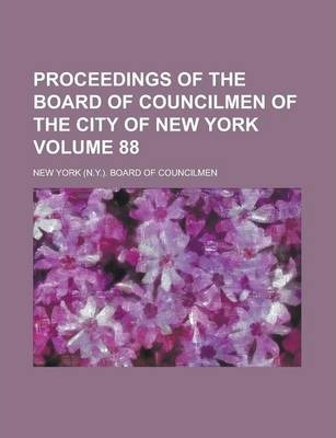 Proceedings of the Board of Councilmen of the City of New York Volume 88