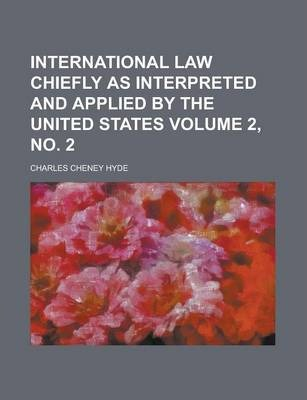 International Law Chiefly as Interpreted and Applied by the United States Volume 2, No. 2