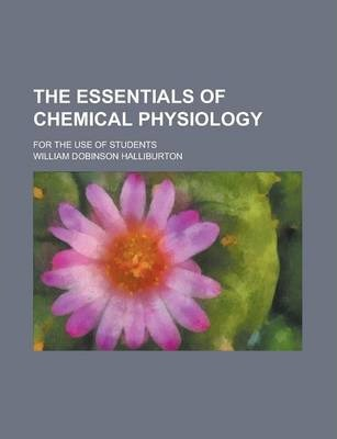 The Essentials of Chemical Physiology for the Use of Students