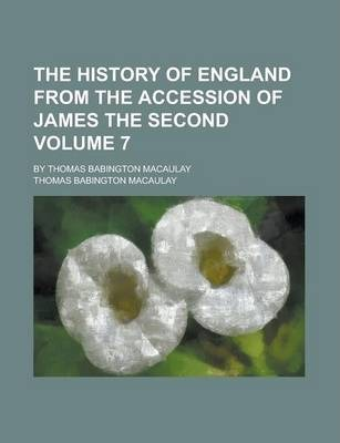 The History of England from the Accession of James the Second; By Thomas Babington Macaulay Volume 7
