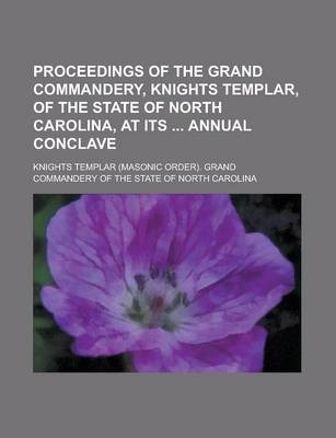 Proceedings of the Grand Commandery, Knights Templar, of the State of North Carolina, at Its Annual Conclave