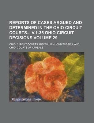 Reports of Cases Argued and Determined in the Ohio Circuit Courts V.1-35 Ohio Circuit Decisions Volume 29