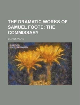 The Dramatic Works of Samuel Foote