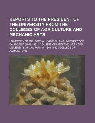 Reports to the President of the University from the Colleges of Agriculture and Mechanic Arts