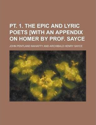 PT. 1. the Epic and Lyric Poets [With an Appendix on Homer by Prof. Sayce