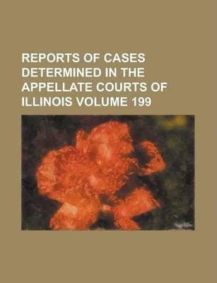 Reports of Cases Determined in the Appellate Courts of Illinois Volume 199