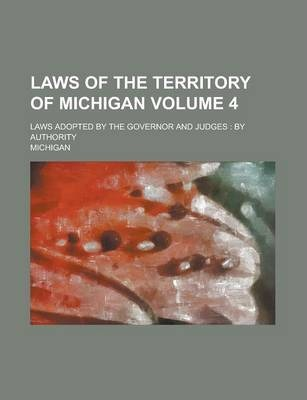 Laws of the Territory of Michigan; Laws Adopted by the Governor and Judges