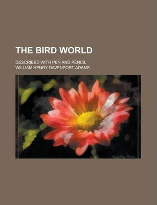 The Bird World; Described with Pen and Pencil