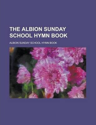 The Albion Sunday School Hymn Book