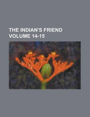 The Indian's Friend Volume 14-15