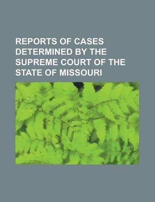 Reports of Cases Determined by the Supreme Court of the State of Missouri Volume 267