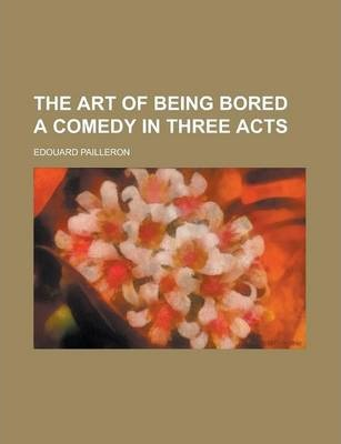 The Art of Being Bored a Comedy in Three Acts