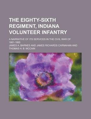 The Eighty-Sixth Regiment, Indiana Volunteer Infantry; A Narrative of Its Services in the Civil War of 1861-1865