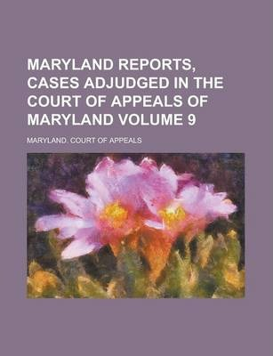 Maryland Reports, Cases Adjudged in the Court of Appeals of Maryland Volume 9