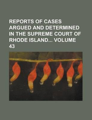 Reports of Cases Argued and Determined in the Supreme Court of Rhode Island Volume 43