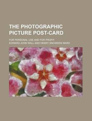 The Photographic Picture Post-Card; For Personal Use and for Profit