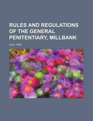 Rules and Regulations of the General Penitentiary, Millbank; July, 1825