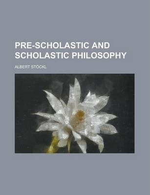 Pre-Scholastic and Scholastic Philosophy