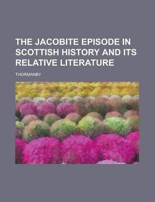 The Jacobite Episode in Scottish History and Its Relative Literature