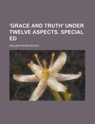'Grace and Truth' Under Twelve Aspects. Special Ed
