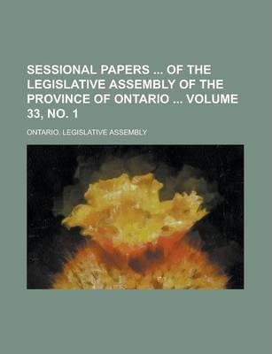 Sessional Papers of the Legislative Assembly of the Province of Ontario Volume 33, No. 1