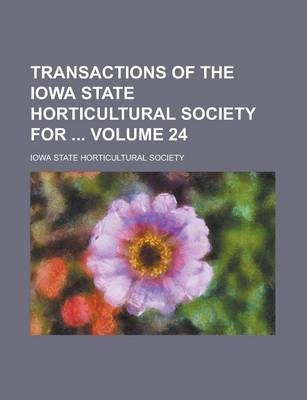 Transactions of the Iowa State Horticultural Society for Volume 24