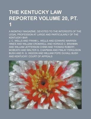 The Kentucky Law Reporter; A Monthly Magazine, Devoted to the Interests of the Legal Profession at Large and Particularly of the Kentucky Bar Volume 20, PT. 1