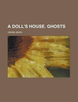 A Doll's House. Ghosts