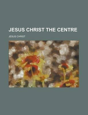 Jesus Christ the Centre