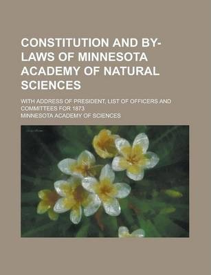 Constitution and By-Laws of Minnesota Academy of Natural Sciences; With Address of President, List of Officers and Committees for 1873