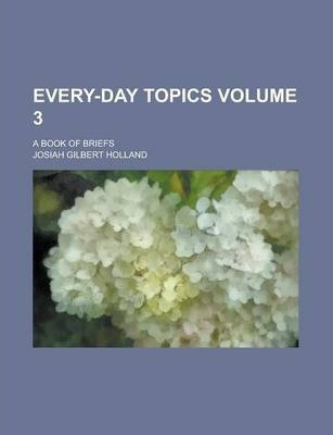 Every-Day Topics; A Book of Briefs Volume 3