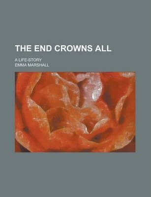 The End Crowns All; A Life-Story