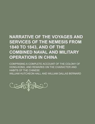 Narrative of the Voyages and Services of the Nemesis from 1840 to 1843, and of the Combined Naval and Military Operations in China; Comprising a Complete Account of the Colony of Hong-Kong, and Remarks on the Character and Habits of the