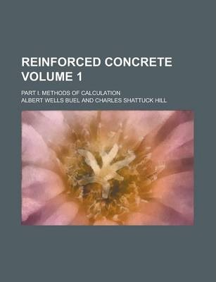 Reinforced Concrete; Part I. Methods of Calculation Volume 1