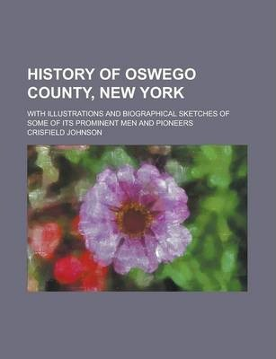 History of Oswego County, New York; With Illustrations and Biographical Sketches of Some of Its Prominent Men and Pioneers