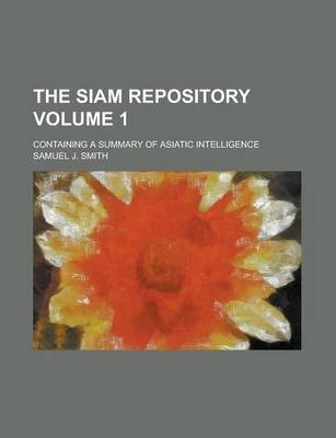 The Siam Repository; Containing a Summary of Asiatic Intelligence Volume 1