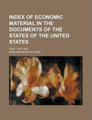 Index of Economic Material in the Documents of the States of the United States; Ohio, 1787-1904 ...