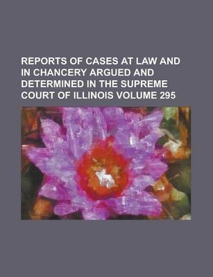 Reports of Cases at Law and in Chancery Argued and Determined in the Supreme Court of Illinois Volume 295