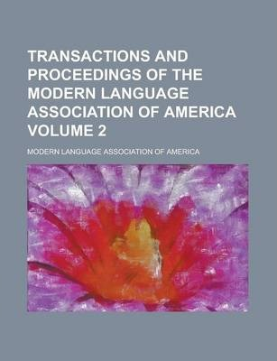 Transactions and Proceedings of the Modern Language Association of America Volume 2