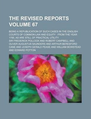 The Revised Reports; Being a Republication of Such Cases in the English Courts of Common Law and Equity