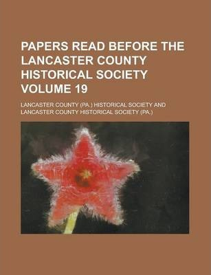 Papers Read Before the Lancaster County Historical Society Volume 19