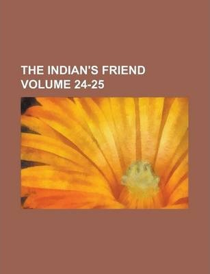 The Indian's Friend Volume 24-25