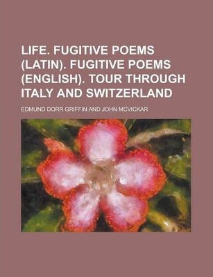 Life. Fugitive Poems (Latin). Fugitive Poems (English). Tour Through Italy and Switzerland
