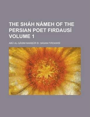 The Shah Nameh of the Persian Poet Firdausi Volume 1