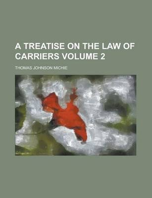 A Treatise on the Law of Carriers Volume 2