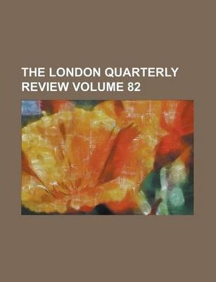 The London Quarterly Review Volume 82