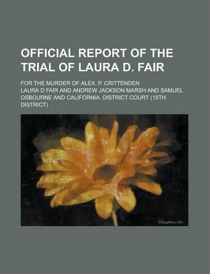 Official Report of the Trial of Laura D. Fair; For the Murder of Alex. P. Crittenden